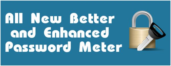 All New Better and Enhanced Password Meter